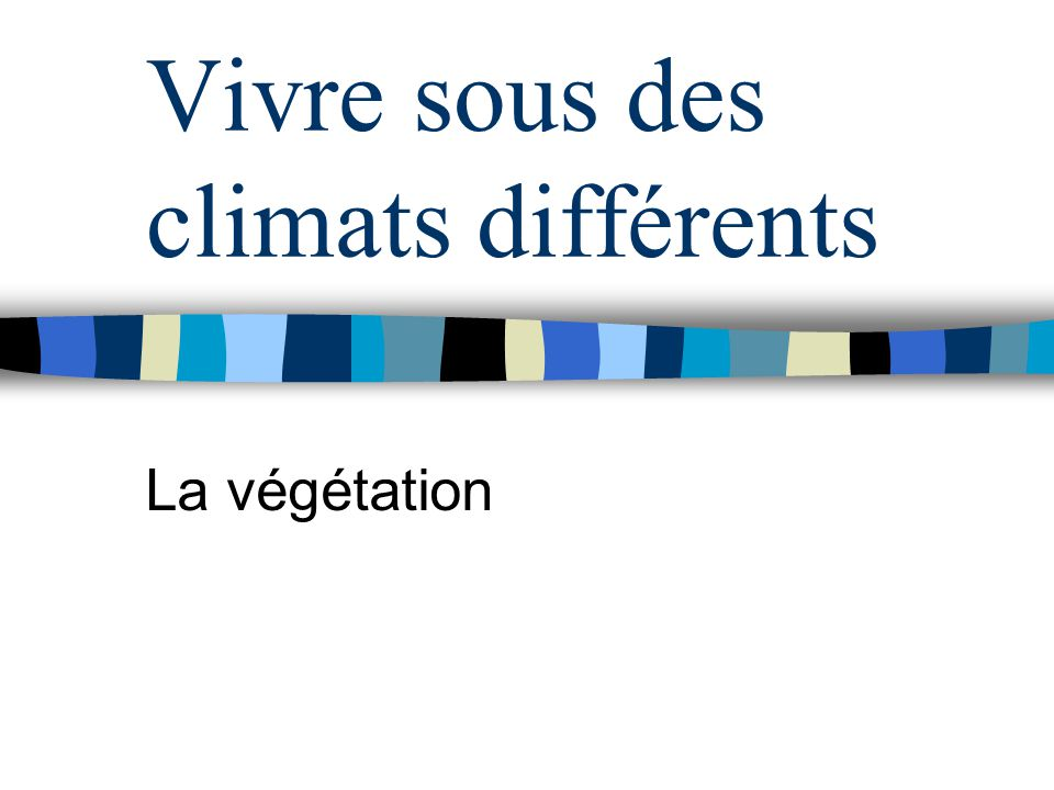 Vivre sous des climats différents La végétation
