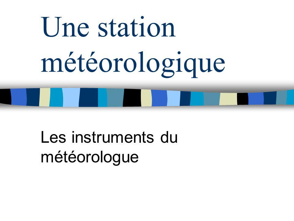 Une station météorologique Les instruments du météorologue