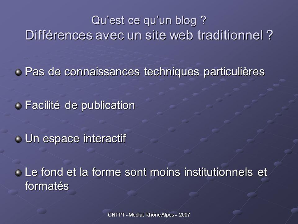 CNFPT - Mediat Rhône Alpes - 2007 Qu'est ce qu'un blog ? Différences avec un site web traditionnel ? Pas de connaissances techniques particulières Fac