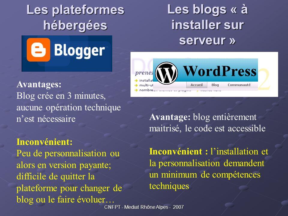 CNFPT - Mediat Rhône Alpes - 2007 Les plateformes hébergées Les blogs « à installer sur serveur » Avantages: Blog crée en 3 minutes, aucune opération