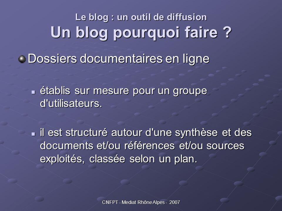 CNFPT - Mediat Rhône Alpes - 2007 Le blog : un outil de diffusion Un blog pourquoi faire ? Dossiers documentaires en ligne établis sur mesure pour un