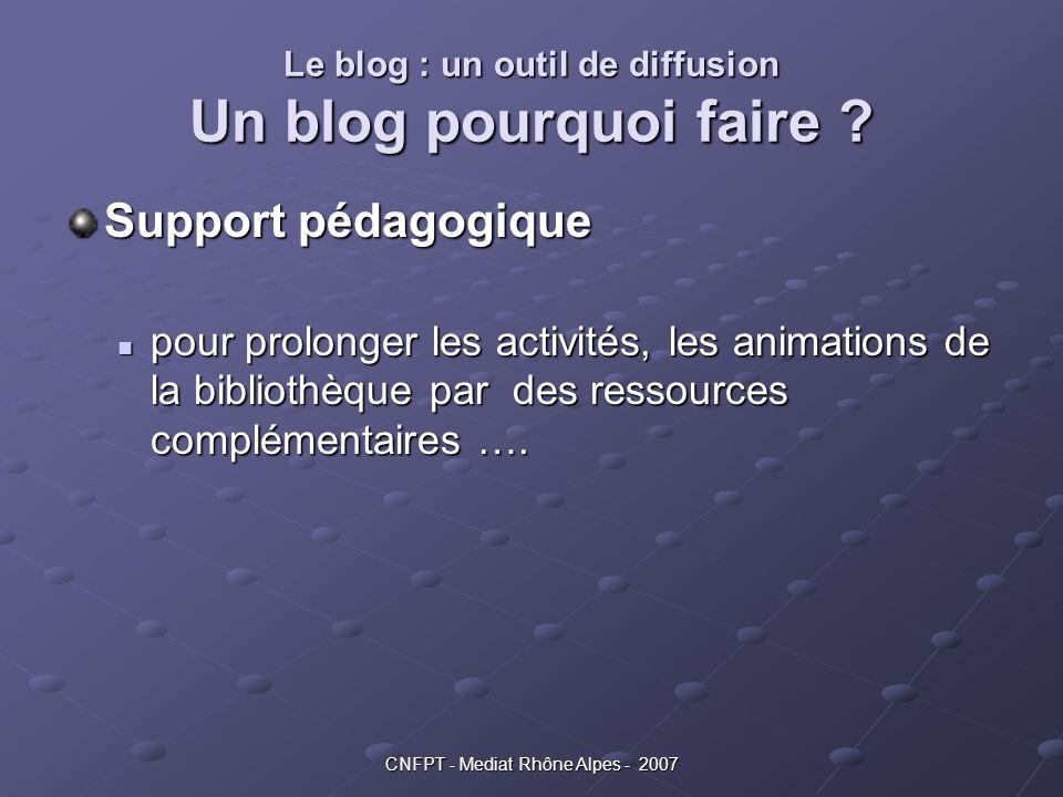 Le blog : un outil de diffusion Un blog pourquoi faire ? Support pédagogique pour prolonger les activités, les animations de la bibliothèque par des r