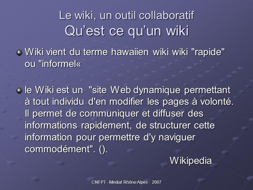 CNFPT - Mediat Rhône Alpes - 2007 Le wiki, un outil collaboratif Qu'est ce qu'un wiki Wiki vient du terme hawaiien wiki wiki