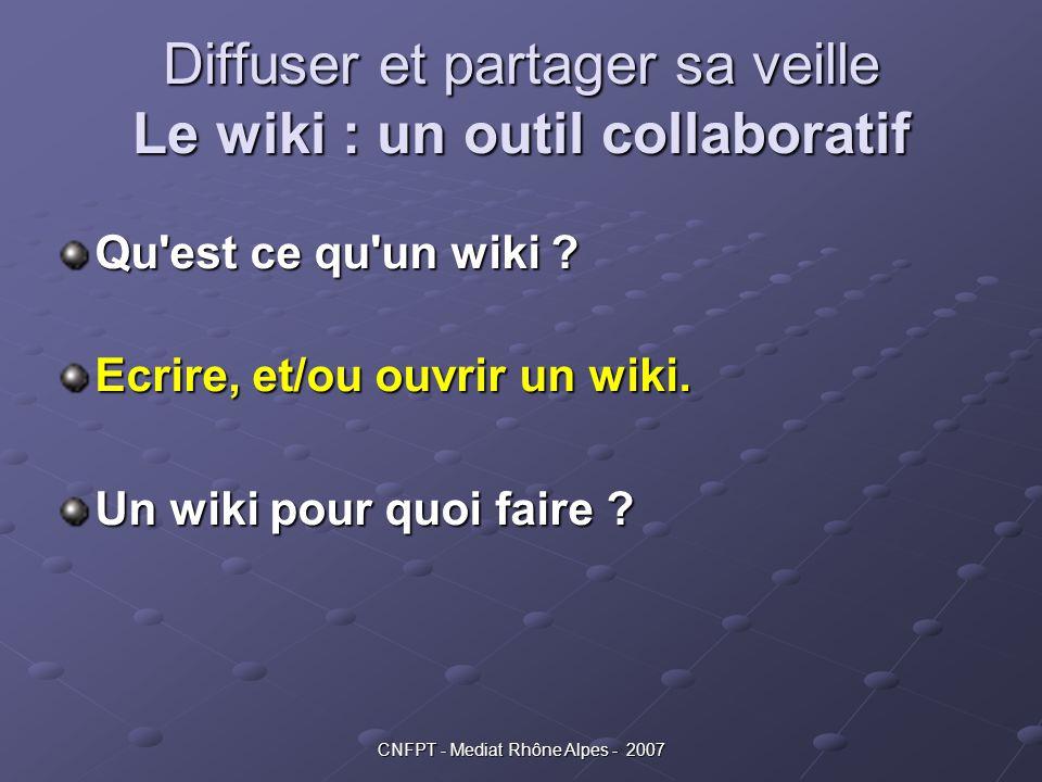 Diffuser et partager sa veille Le wiki : un outil collaboratif Qu'est ce qu'un wiki ? Ecrire, et/ou ouvrir un wiki. Un wiki pour quoi faire ?