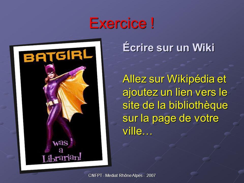 CNFPT - Mediat Rhône Alpes - 2007 Exercice ! Écrire sur un Wiki Allez sur Wikipédia et ajoutez un lien vers le site de la bibliothèque sur la page de