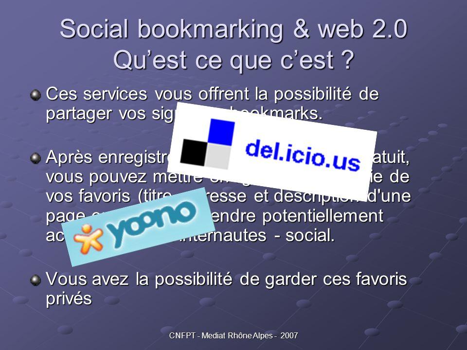 CNFPT - Mediat Rhône Alpes - 2007 Social bookmarking & web 2.0 Qu'est ce que c'est ? Ces services vous offrent la possibilité de partager vos signets
