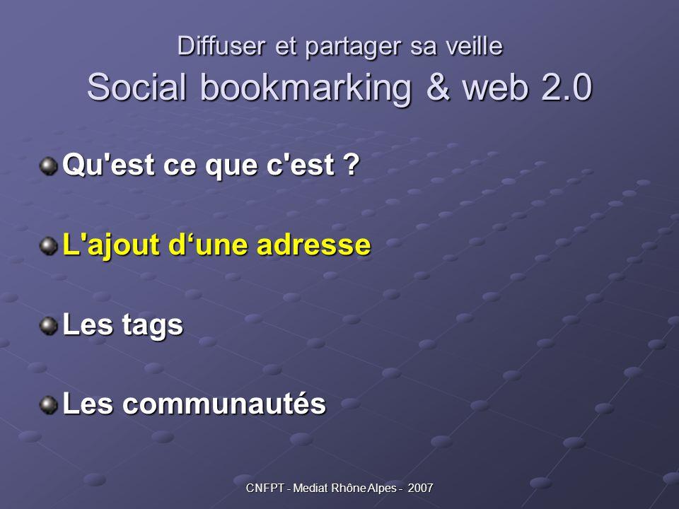 Diffuser et partager sa veille Social bookmarking & web 2.0 Qu'est ce que c'est ? L'ajout d'une adresse Les tags Les communautés