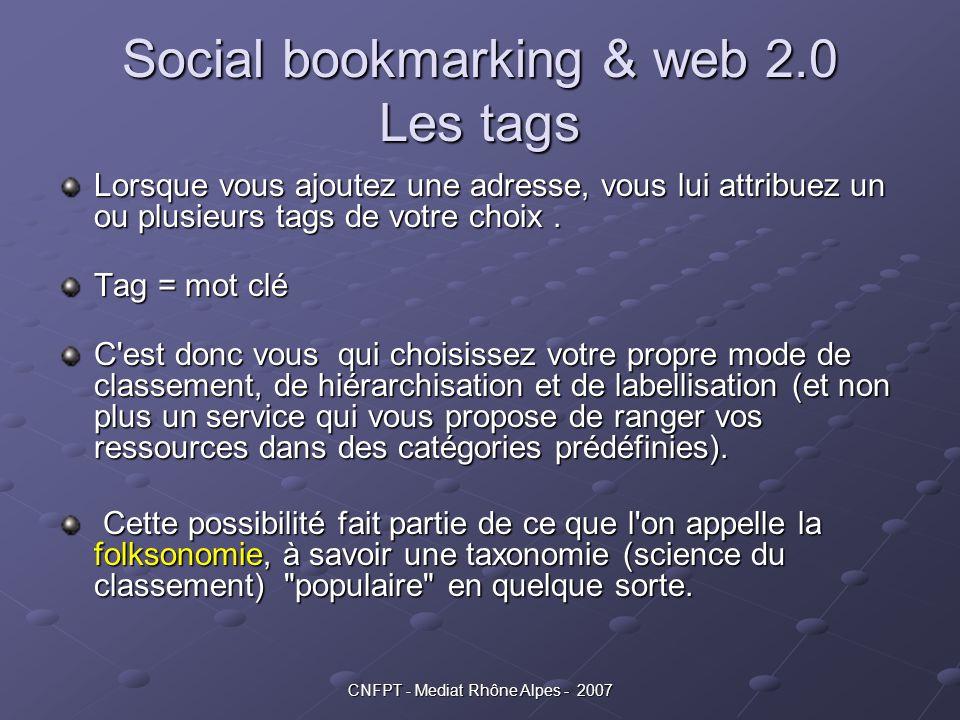 CNFPT - Mediat Rhône Alpes - 2007 Social bookmarking & web 2.0 Les tags Lorsque vous ajoutez une adresse, vous lui attribuez un ou plusieurs tags de v
