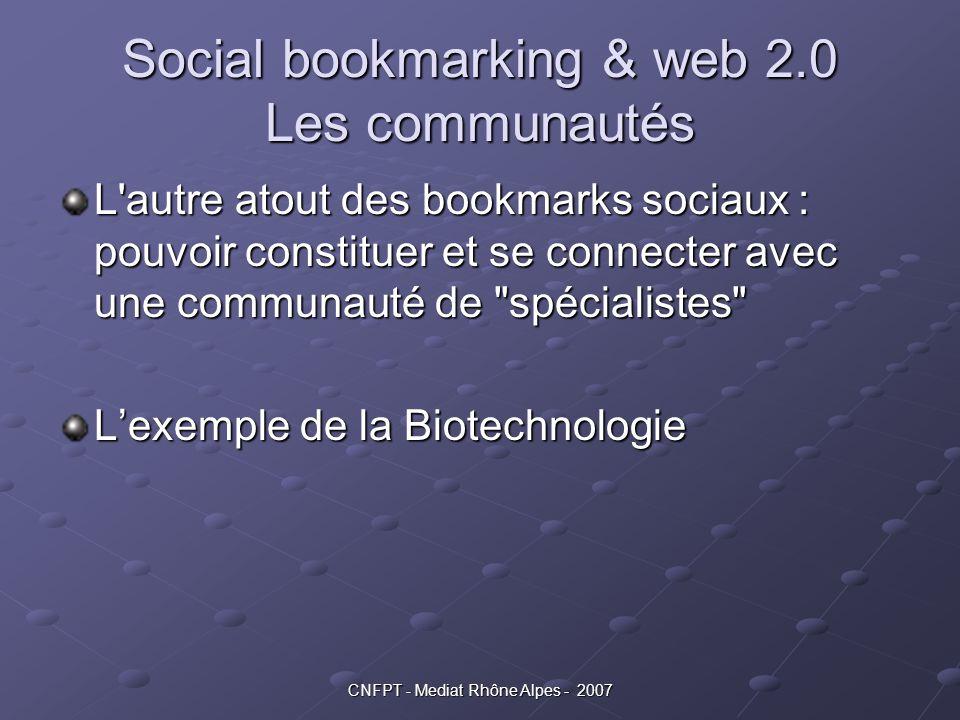 CNFPT - Mediat Rhône Alpes - 2007 Social bookmarking & web 2.0 Les communautés L'autre atout des bookmarks sociaux : pouvoir constituer et se connecte