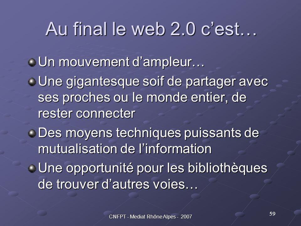 Au final le web 2.0 c'est… Un mouvement d'ampleur… Une gigantesque soif de partager avec ses proches ou le monde entier, de rester connecter Des moyen