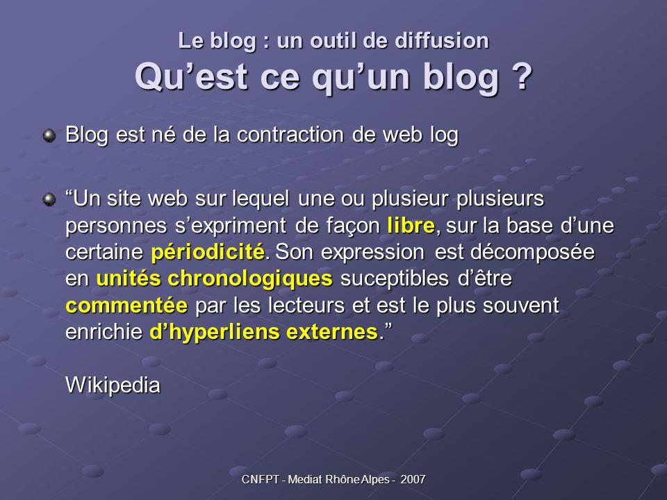 """CNFPT - Mediat Rhône Alpes - 2007 Le blog : un outil de diffusion Qu'est ce qu'un blog ? Blog est né de la contraction de web log """"Un site web sur leq"""