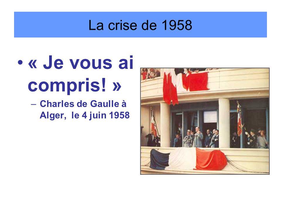 La crise de 1958 « Je vous ai compris! » –Charles de Gaulle à Alger, le 4 juin 1958
