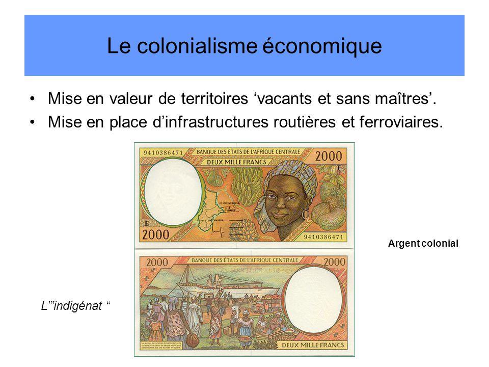Le colonialisme économique Mise en valeur de territoires 'vacants et sans maîtres'.