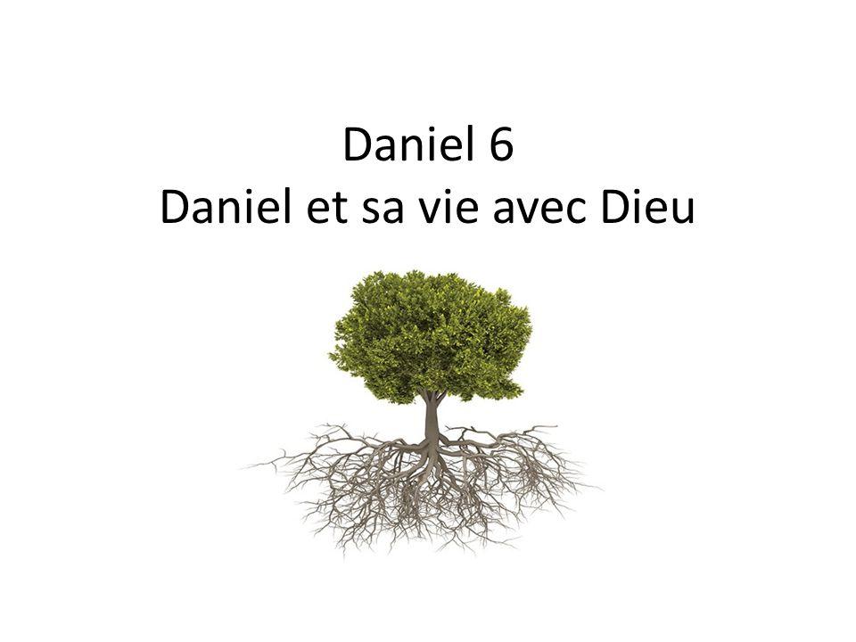 Daniel 6 Daniel et sa vie avec Dieu