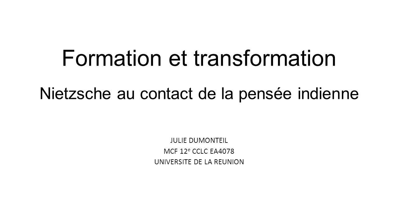 Formation et transformation Nietzsche au contact de la pensée indienne JULIE DUMONTEIL MCF 12 e CCLC EA4078 UNIVERSITE DE LA REUNION