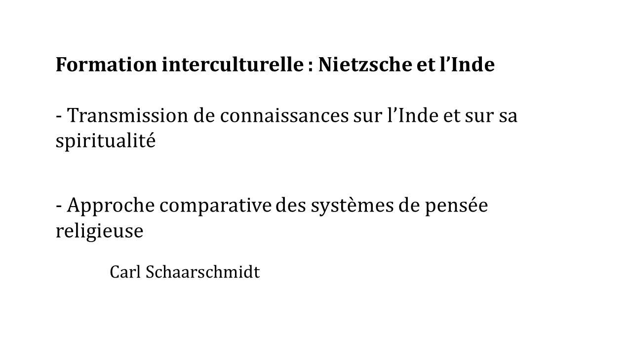 Formation interculturelle : Nietzsche et l'Inde - Transmission de connaissances sur l'Inde et sur sa spiritualité - Approche comparative des systèmes de pensée religieuse Carl Schaarschmidt