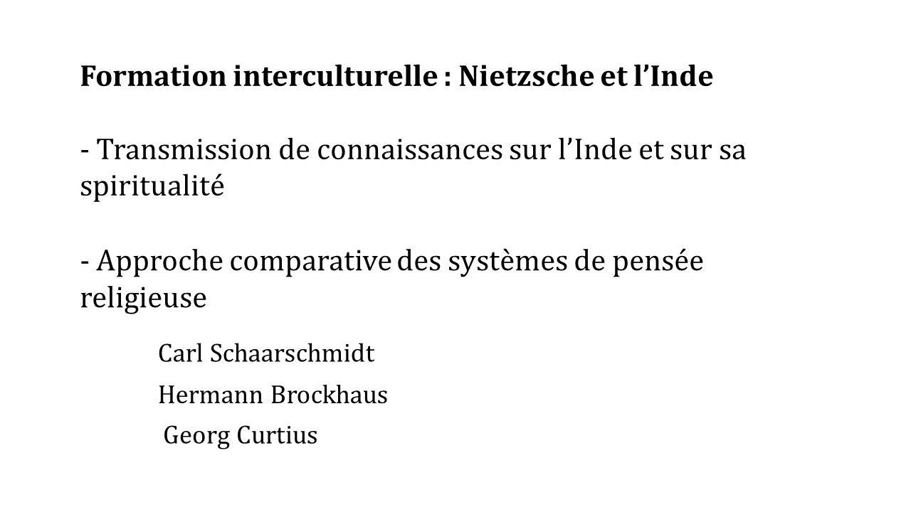 Formation interculturelle : Nietzsche et l'Inde - Transmission de connaissances sur l'Inde et sur sa spiritualité - Approche comparative des systèmes de pensée religieuse Carl Schaarschmidt Hermann Brockhaus Georg Curtius
