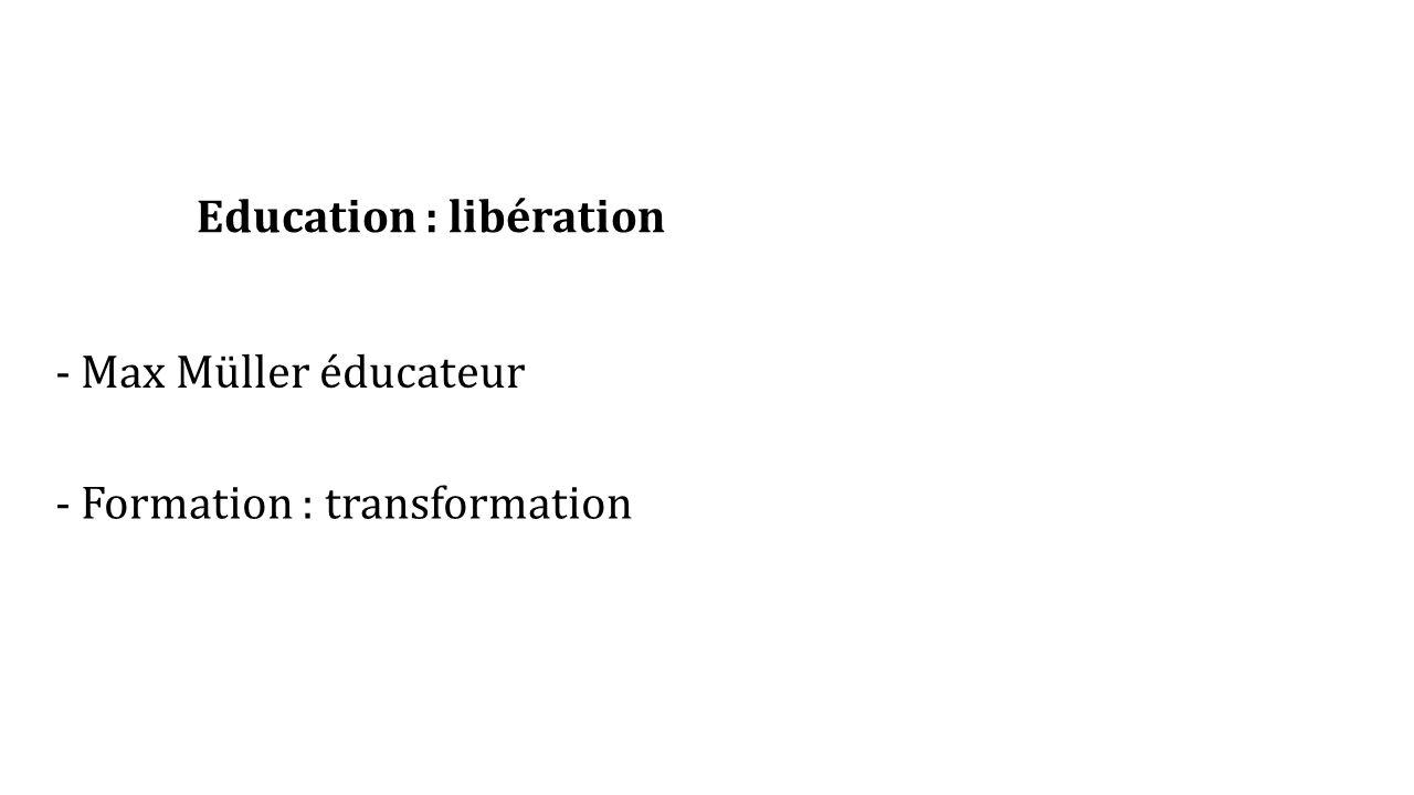 Education : libération - Max Müller éducateur - Formation : transformation
