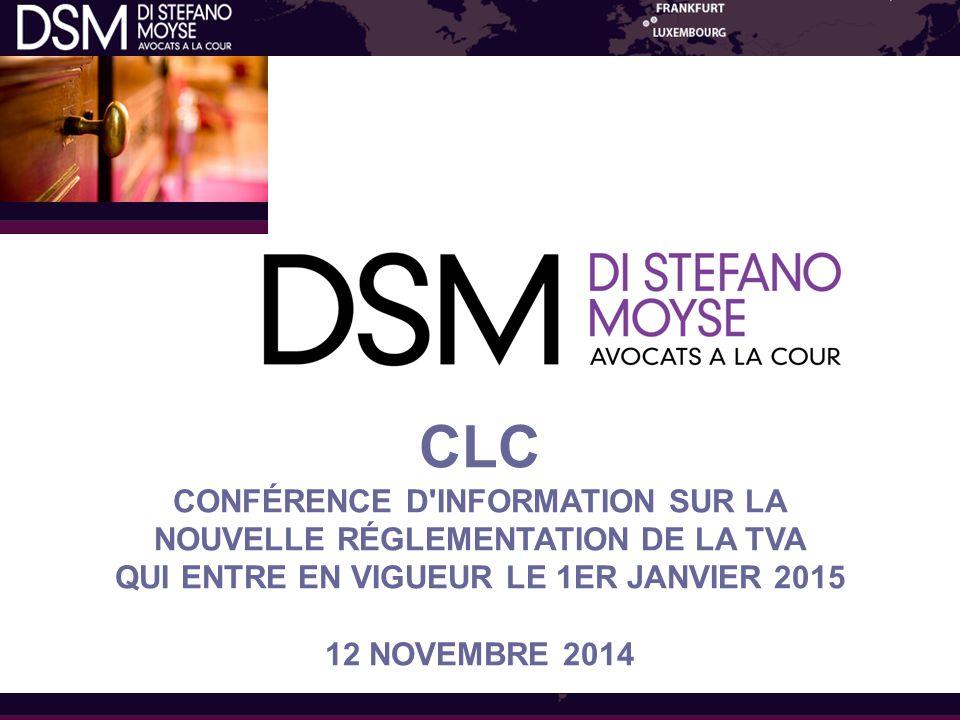 CLC CONFÉRENCE D INFORMATION SUR LA NOUVELLE RÉGLEMENTATION DE LA TVA QUI ENTRE EN VIGUEUR LE 1ER JANVIER 2015 12 NOVEMBRE 2014