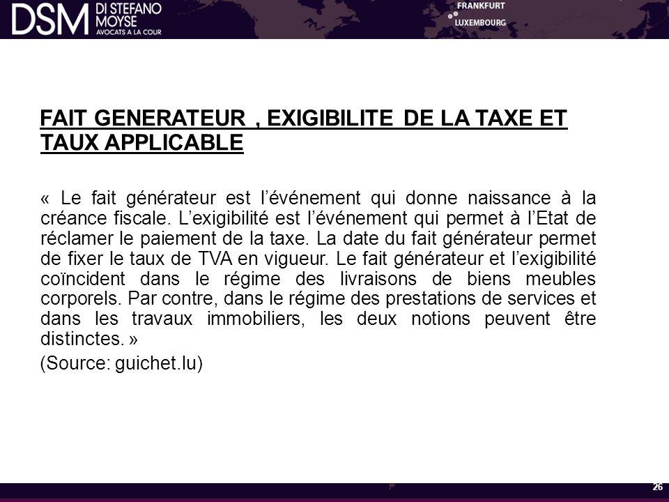 FAIT GENERATEUR, EXIGIBILITE DE LA TAXE ET TAUX APPLICABLE « Le fait générateur est l'événement qui donne naissance à la créance fiscale.