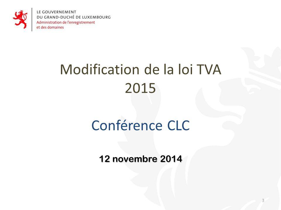 12 novembre 2014 Modification de la loi TVA 2015 Conférence CLC 12 novembre 2014 3