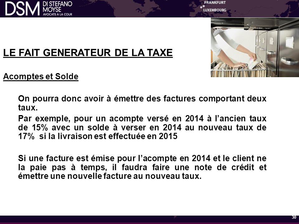 LE FAIT GENERATEUR DE LA TAXE Acomptes et Solde On pourra donc avoir à émettre des factures comportant deux taux.