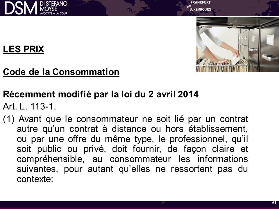 LES PRIX Code de la Consommation Récemment modifié par la loi du 2 avril 2014 Art.