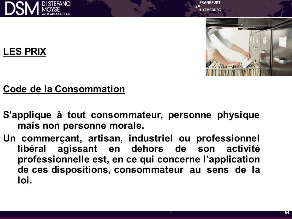 LES PRIX Code de la Consommation S applique à tout consommateur, personne physique mais non personne morale.
