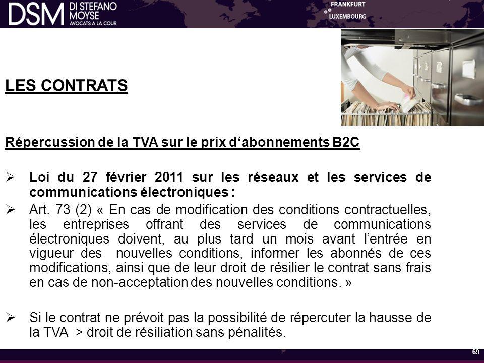 LES CONTRATS Répercussion de la TVA sur le prix d'abonnements B2C  Loi du 27 février 2011 sur les réseaux et les services de communications électroniques :  Art.