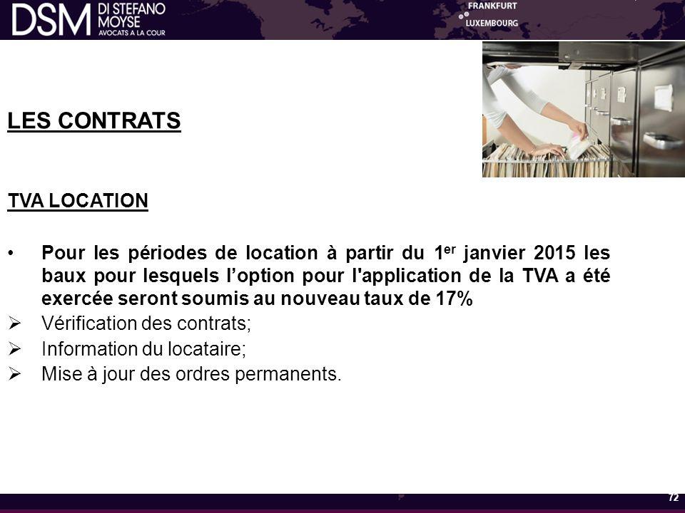 LES CONTRATS TVA LOCATION Pour les périodes de location à partir du 1 er janvier 2015 les baux pour lesquels l'option pour l application de la TVA a été exercée seront soumis au nouveau taux de 17%  Vérification des contrats;  Information du locataire;  Mise à jour des ordres permanents.