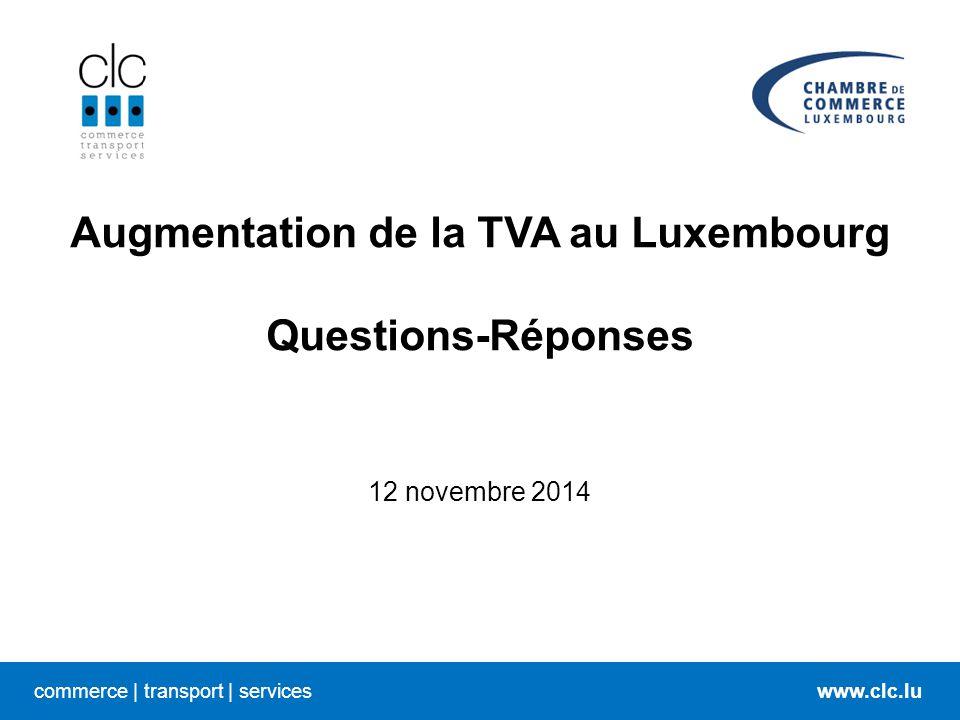 commerce   transport   serviceswww.clc.lu Augmentation de la TVA au Luxembourg Questions-Réponses 12 novembre 2014