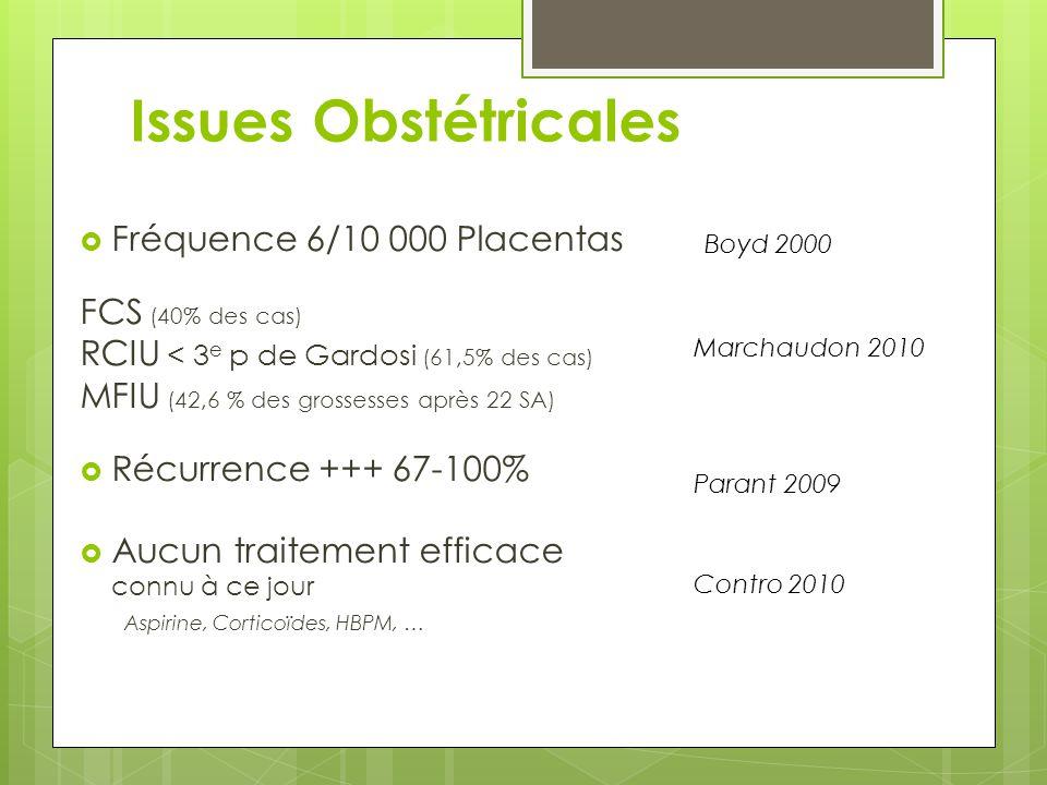 Issues Obstétricales  Fréquence 6/10 000 Placentas FCS (40% des cas) RCIU < 3 e p de Gardosi (61,5% des cas) MFIU (42,6 % des grossesses après 22 SA)