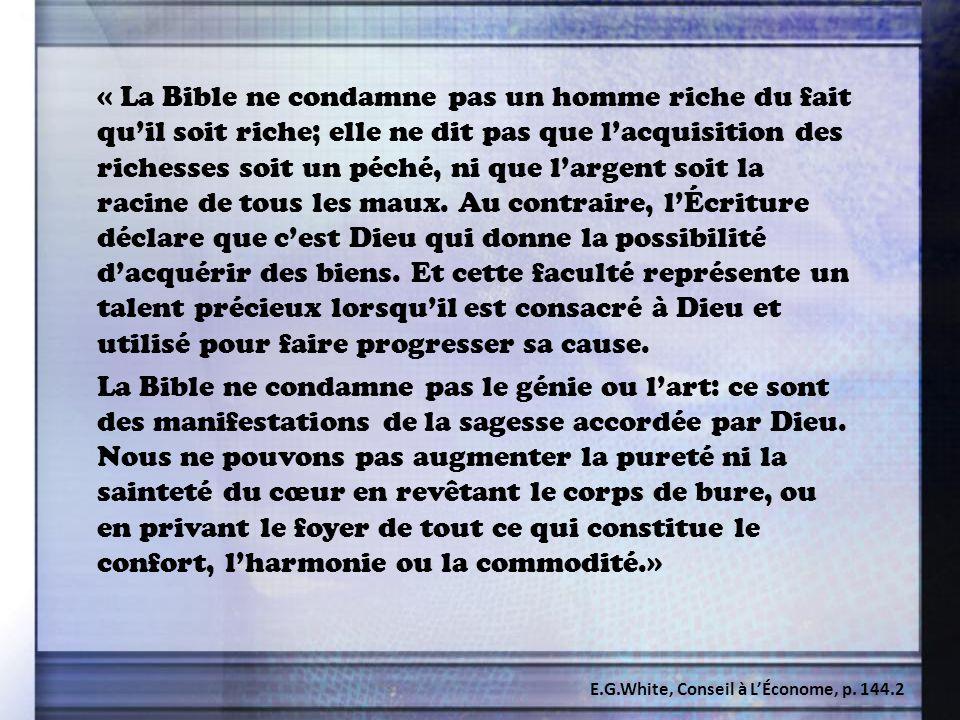 « La Bible ne condamne pas un homme riche du fait qu'il soit riche; elle ne dit pas que l'acquisition des richesses soit un péché, ni que l'argent soi
