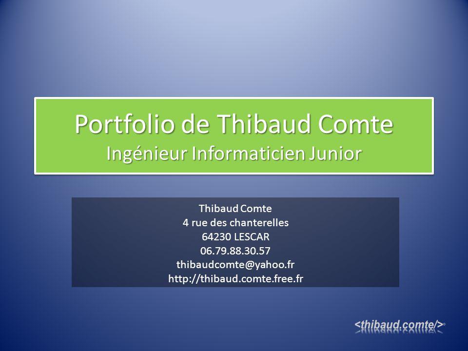 Portfolio de Thibaud Comte Ingénieur Informaticien Junior Thibaud Comte 4 rue des chanterelles 64230 LESCAR 06.79.88.30.57 thibaudcomte@yahoo.fr http: