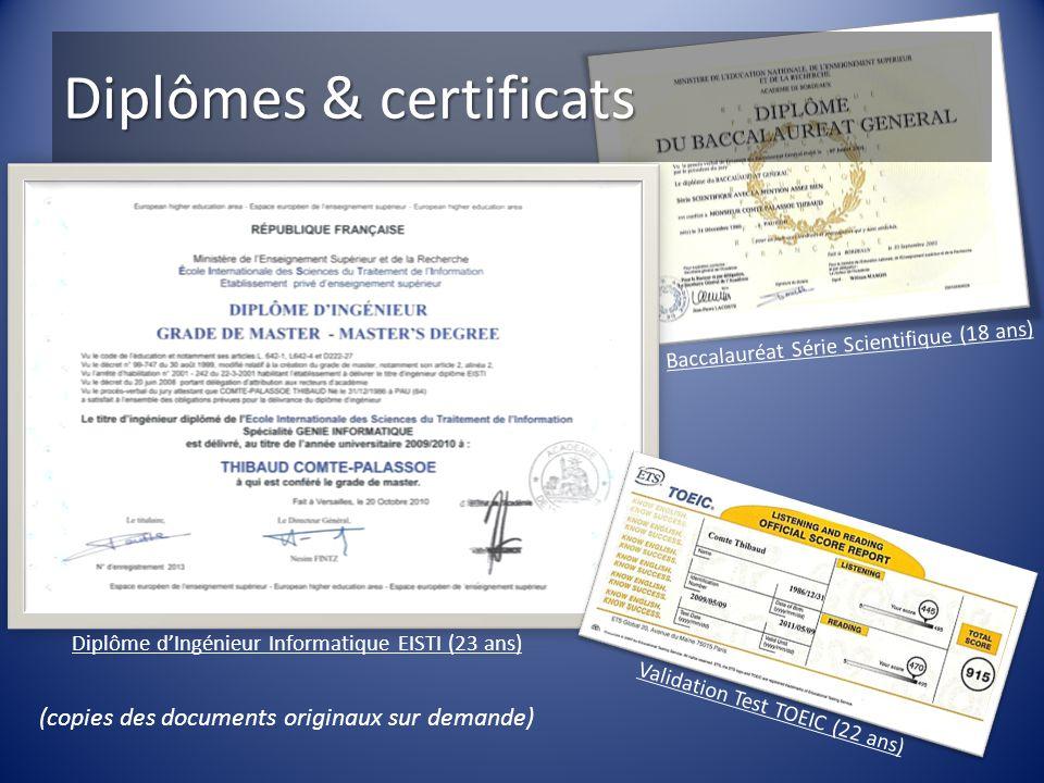 Diplômes & certificats (copies des documents originaux sur demande) Diplôme d'Ingénieur Informatique EISTI (23 ans) Baccalauréat Série Scientifique (1