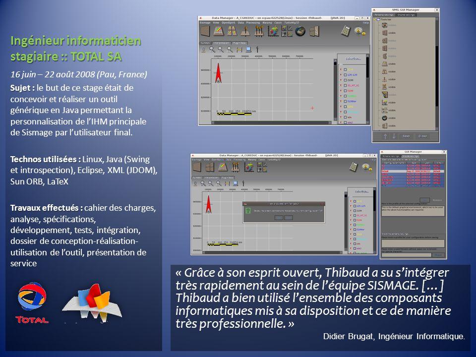 Ingénieur informaticien stagiaire :: TOTAL SA 16 juin – 22 août 2008 (Pau, France) Sujet : Sujet : le but de ce stage était de concevoir et réaliser u