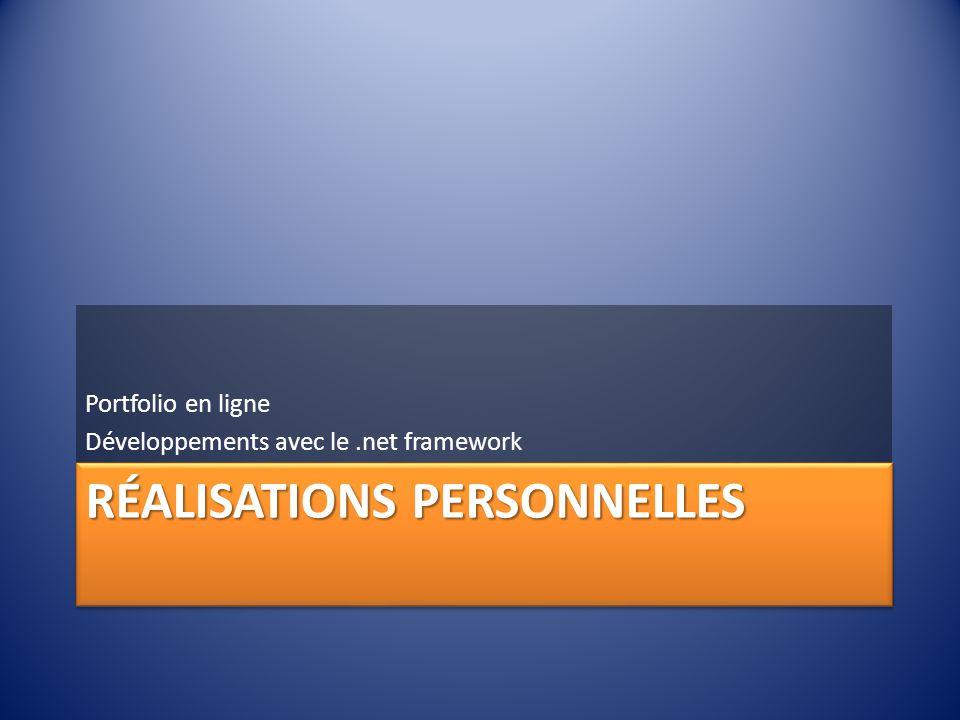RÉALISATIONS PERSONNELLES Portfolio en ligne Développements avec le.net framework