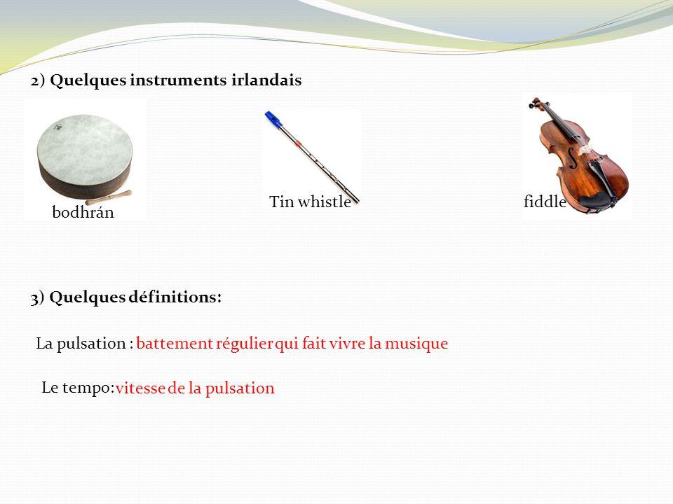 2) Quelques instruments irlandais bodhrán Tin whistlefiddle 3) Quelques définitions: La pulsation : Le tempo: battement régulier qui fait vivre la mus