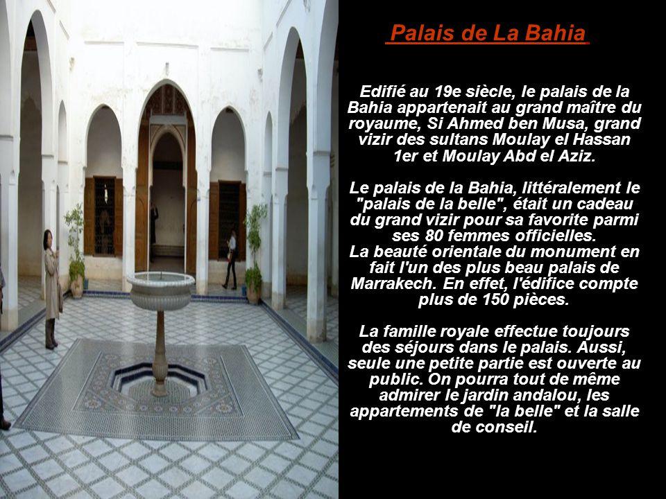 Edifié au 19e siècle, le palais de la Bahia appartenait au grand maître du royaume, Si Ahmed ben Musa, grand vizir des sultans Moulay el Hassan 1er et