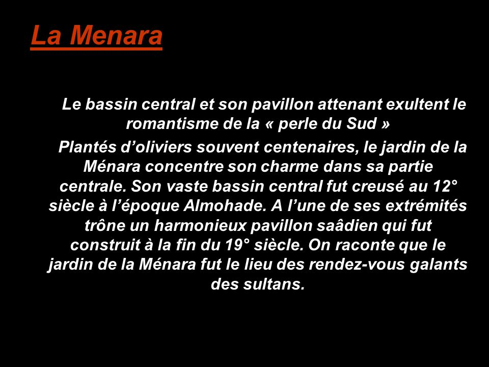 La Menara Le bassin central et son pavillon attenant exultent le romantisme de la « perle du Sud » Plantés d'oliviers souvent centenaires, le jardin d