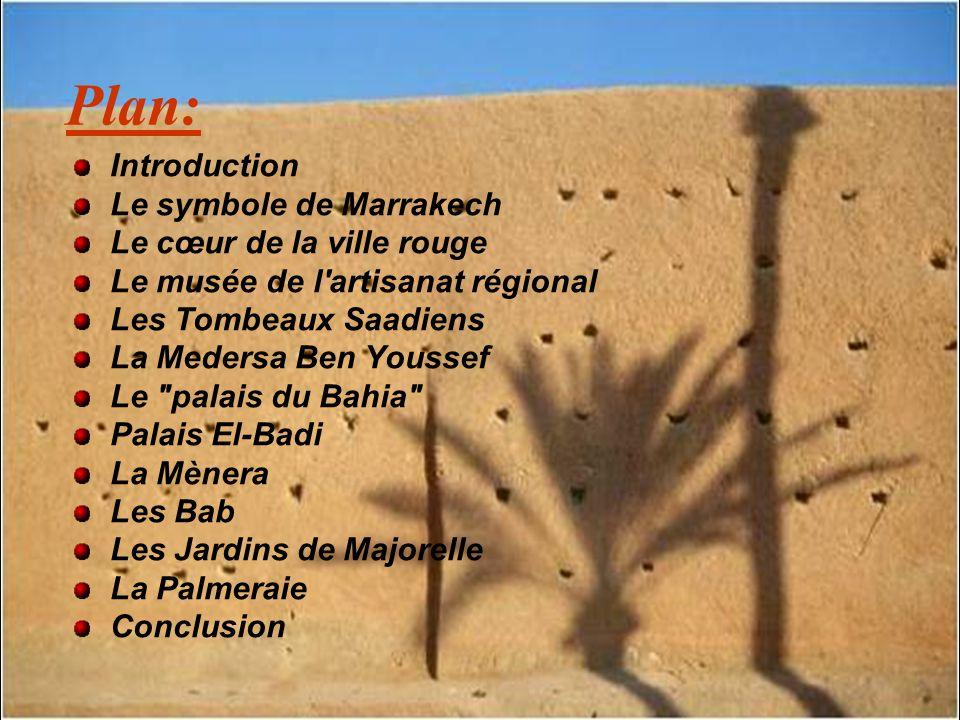 Plan: Introduction Le symbole de Marrakech Le cœur de la ville rouge Le musée de l'artisanat régional Les Tombeaux Saadiens La Medersa Ben Youssef Le