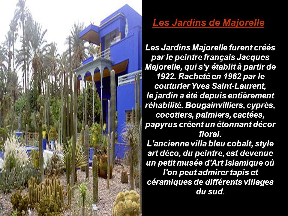Les Jardins Majorelle furent créés par le peintre français Jacques Majorelle, qui s'y établit à partir de 1922. Racheté en 1962 par le couturier Yves