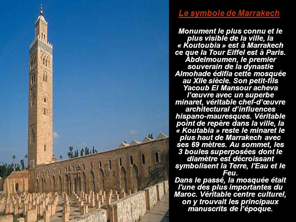 Le symbole de Marrakech Monument le plus connu et le plus visible de la ville, la « Koutoubia » est à Marrakech ce que la Tour Eiffel est à Paris. Abd