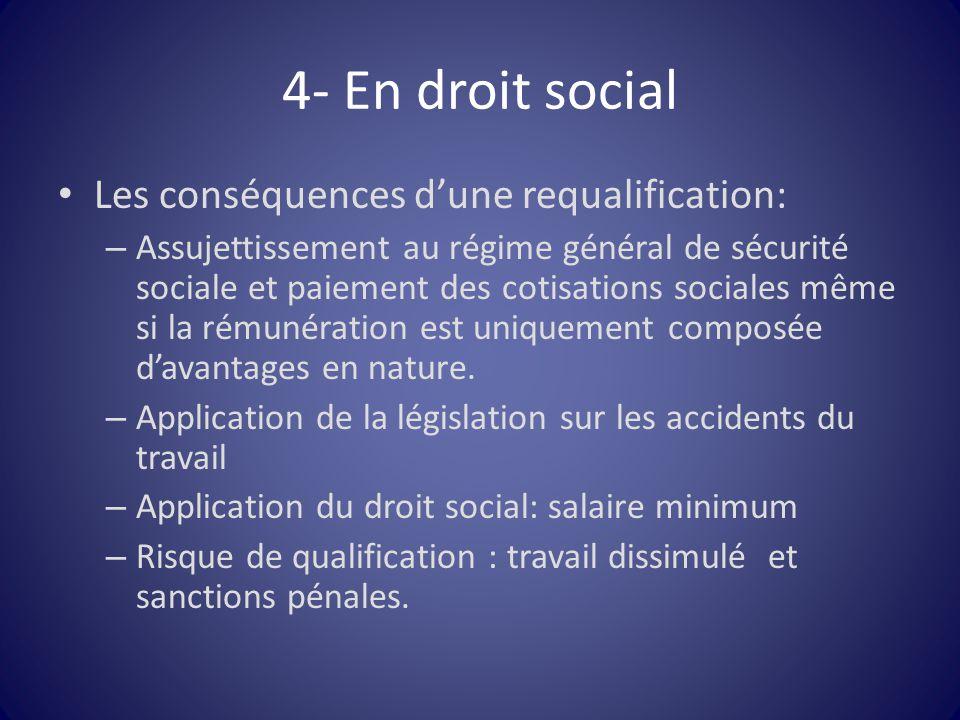 4- En droit social Les conséquences d'une requalification: – Assujettissement au régime général de sécurité sociale et paiement des cotisations social