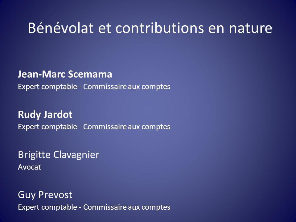 Bénévolat et contributions en nature Jean-Marc Scemama Expert comptable - Commissaire aux comptes Rudy Jardot Expert comptable - Commissaire aux compt