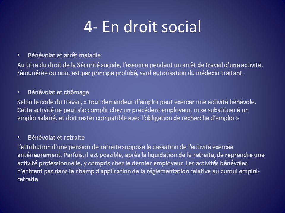 4- En droit social Bénévolat et arrêt maladie Au titre du droit de la Sécurité sociale, l'exercice pendant un arrêt de travail d'une activité, rémunér