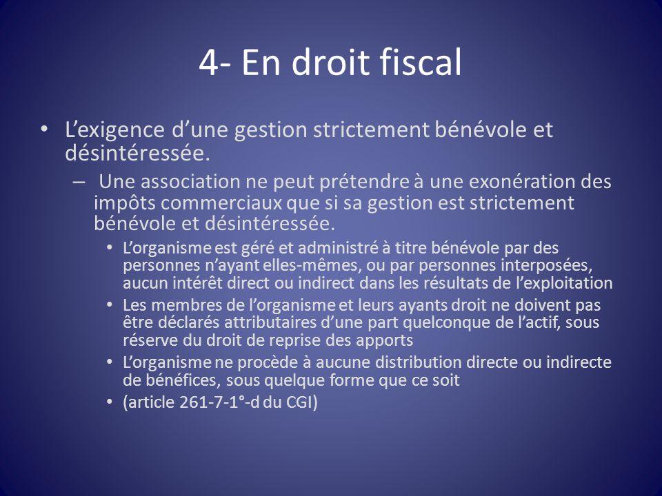 4- En droit fiscal L'exigence d'une gestion strictement bénévole et désintéressée. – Une association ne peut prétendre à une exonération des impôts co