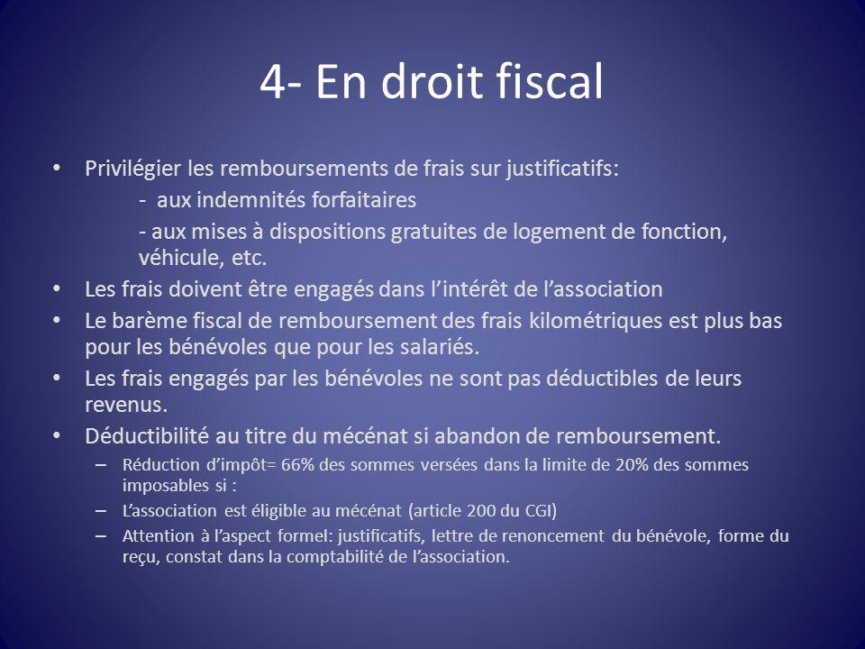 4- En droit fiscal Privilégier les remboursements de frais sur justificatifs: - aux indemnités forfaitaires - aux mises à dispositions gratuites de lo