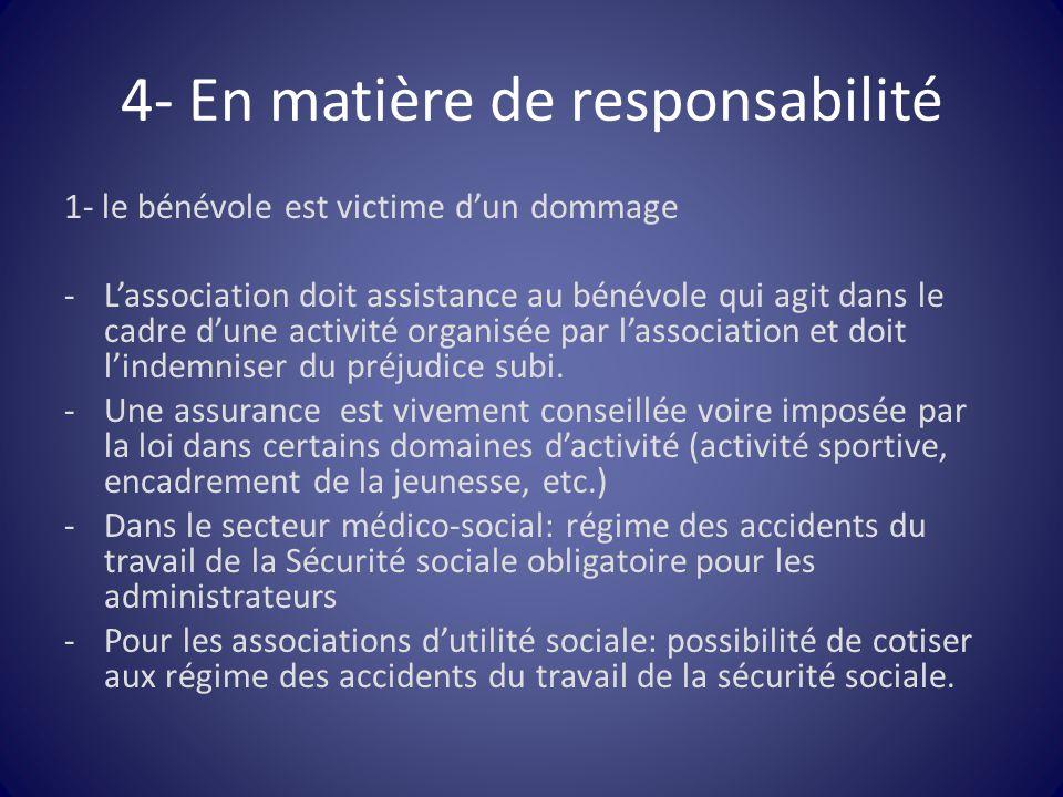 4- En matière de responsabilité 1- le bénévole est victime d'un dommage -L'association doit assistance au bénévole qui agit dans le cadre d'une activi