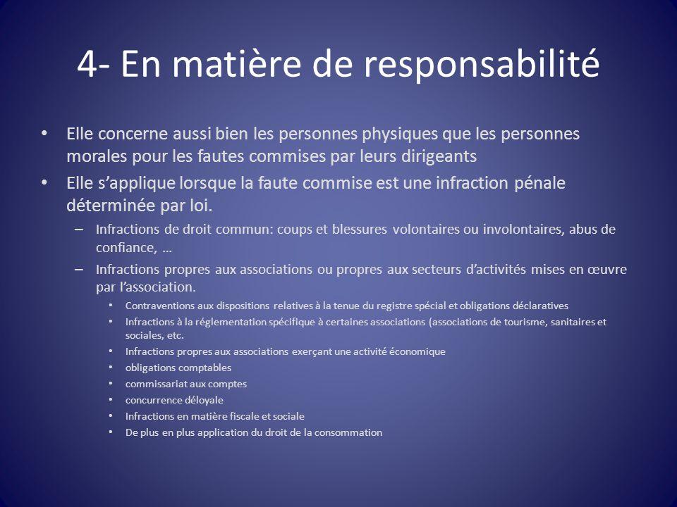4- En matière de responsabilité Elle concerne aussi bien les personnes physiques que les personnes morales pour les fautes commises par leurs dirigean